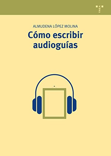Cómo escribir audioguías (Manuales de Museística, Patrimonio y Turismo Cultural)