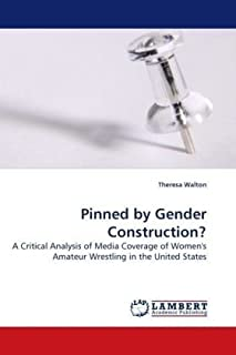 Pinned by Gender Construction?: A Critical Analysis of Media Coverage of Women's Amateur Wrestling in the United States