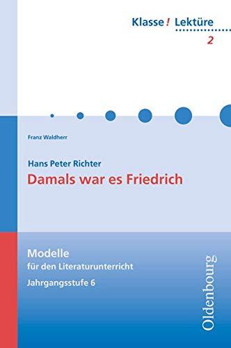 Klasse! Lektüre: 6./7. Jahrgangsstufe - Damals war es Friedrich: Band 2 (Klasse! Lektüre - Modelle für den Literaturunterricht 5-10)