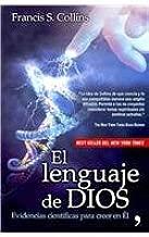 El lenguaje de Dios / the Language of God: Un Cientifico Presenta Evidencias Para Creer (Spanish Edition)