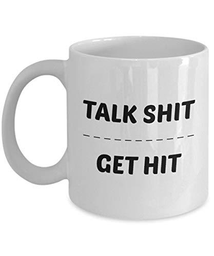 Talk Shit, Get Hit Coffee, Tea Mug Gift Idea