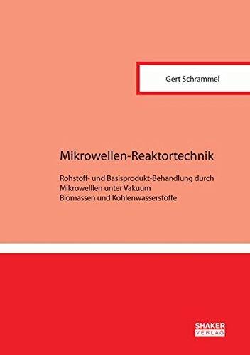 Mikrowellen-Reaktortechnik: Rohstoff- und Basisprodukt-Behandlung durch Mikrowelllen unter Vakuum. Biomassen und Kohlenwasserstoffe (Berichte aus der Verfahrenstechnik) by Gert Schrammel (2015-01-22)