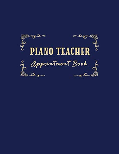 Piano Teacher Appointment Book: 52 Weeks of Undated Planner with 15-Minute Time Slots to Jot In Client's Online or Face-to Face Scheduled Sessions: ... and Tracker of Tutoring Services Rendered