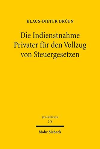 Die Indienstnahme Privater für den Vollzug von Steuergesetzen (Jus Publicum 218)