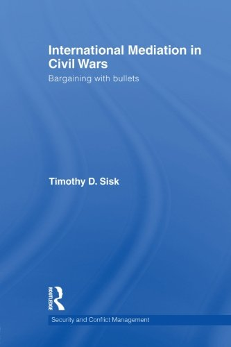 International Mediation in Civil Wars: Bargaining with Bullets (Security and Conflict Management)