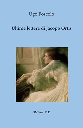 Ultime lettere di Jacopo Ortis: (In app. Notizia intorno a Didimo Chierico)