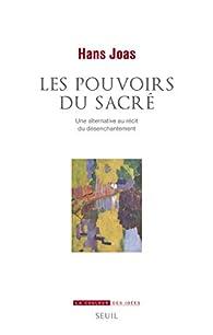 Les Pouvoirs du sacré - Une alternative au récit du désenchantement par Hans Joas