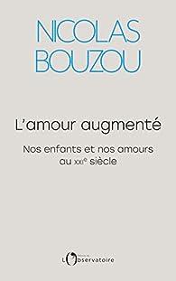 L'amour augmenté : Nos enfants et nos amours au XXIe siècle par Nicolas Bouzou