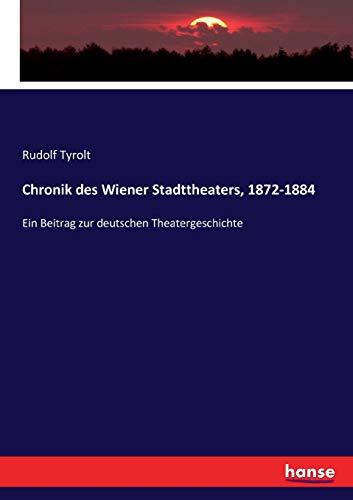 Chronik des Wiener Stadttheaters, 1872-1884: Ein Beitrag zur deutschen Theatergeschichte