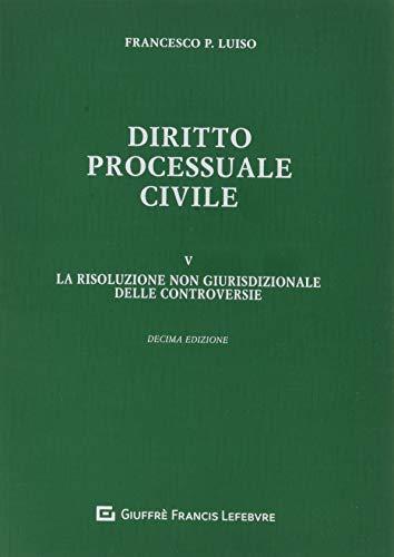 Diritto processuale civile. La risoluzione non giurisdizionale delle controversie (Vol. 5)
