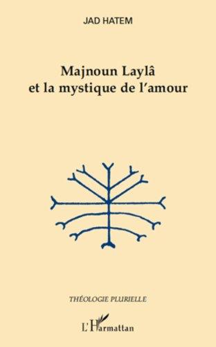 Majnoun Laylâ et la mystique de l'amour (Théologie Plurielle) PDF Books