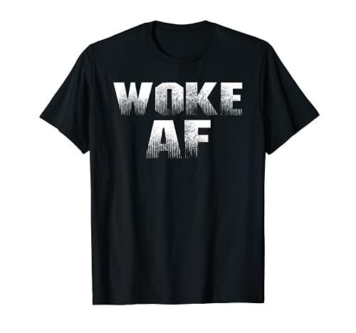 Woke AF para hombres y mujeres Camiseta