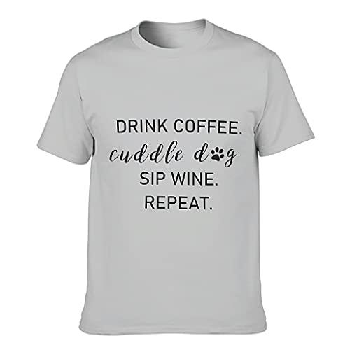 Trinken Sie Kaffee Kuscheln Hund Schluck Wein. Wiederholen. T-Shirt - Classic für Männer Lustiger Sarkasmus Shirt Silver Gray 6XL