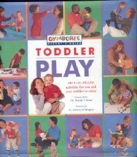 Toddler Play: 100 Fun-Filled Activities for you and Your Toddler to enjoy (Gymboree Parent's Guide) 1892374102 Book Cover