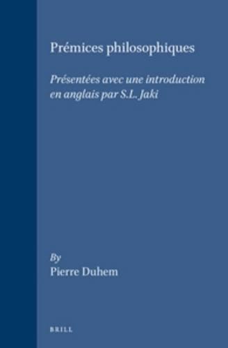 Prémices Philosophiques: Présentées Avec Une Introduction En Anglais Par S.L. Jaki (Brill's Studies in Intellectual History, Band 3)