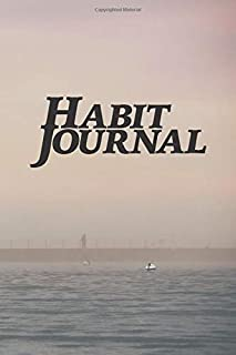Habit Journal: The Practical Guide to Tracking & Improving Your Habits, With Easy Ways to Track Your Sleep, Nutrition, Exe...