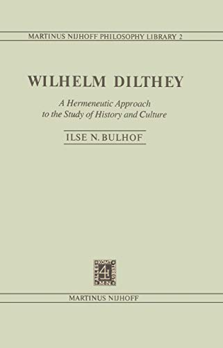 Wilhelm Dilthey: A Hermeneutic Approach to the Study of History and Culture (Martinus Nijhoff Philosophy Library Book 2)