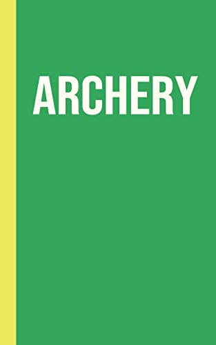 """Archery: Simple 5 x 8"""" Journal with 110 Lightly Lined Pages for Practice Notes, Tournament Schedule, Reflection and More"""