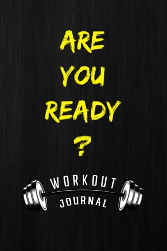 Are You Ready? Barbell Training Notebook: Workout Journal: For Men and Women - Planner and templates to track your performance - Understand fatigue and its relationship to training