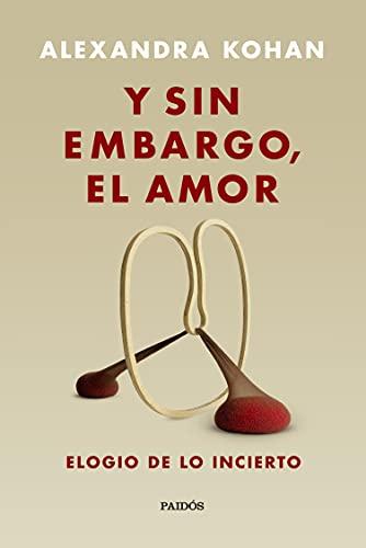Y sin embargo, el amor: Elogio de lo incierto (Fuera de colección) (Spanish Edition)