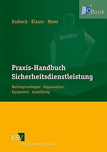 Praxis-Handbuch Sicherheitsdienstleistung: Rechtsgrundlagen - Organisation - Equipment - Ausbildung