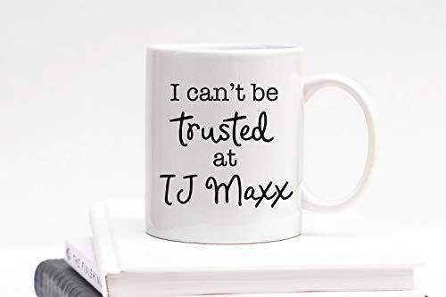 No9 I Can't Be Trusted at TJ Maxx Mug TJ Maxx Mug Funny Mug HomeGoods Marshalls Coffee Mug Tea Cup Mom Mug Gift Present Shopping Mug 11 oz