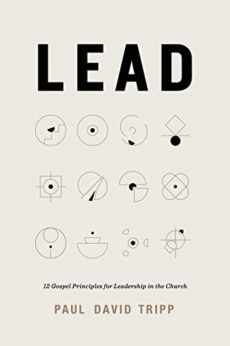 Image of Lead: 12 Gospel Principles for Leadership in the Church