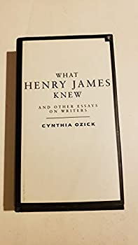What Henry James Knew: And Other Essays on Writers 0099425319 Book Cover