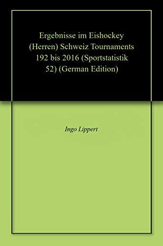 Ergebnisse im Eishockey (Herren) Schweiz Tournaments 192 bis 2016 (Sportstatistik 52)