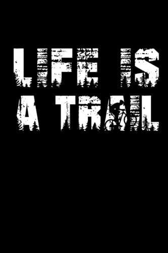 Life Is A Trail MTB Fahrrad Notizbuch: Mountainbike Notizbuch für Biker / Radfahrer - 120 linierte Seiten für Termine, Notizen, als Tagebuch   ca. ... Idee für Mountainbiker & Downhill Fans.