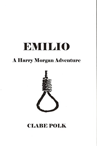Book: Emilio - A Harry Morgan Adventure (The Adventures of Harry Morgan Book 2) by Clabe Polk