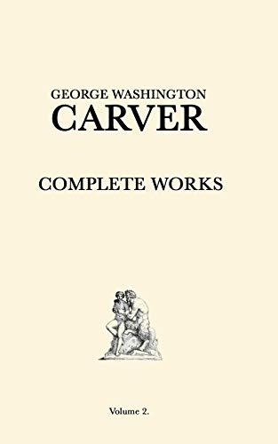 George Washington Carver Complete Works: Volume 2