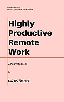 Highly Productive Remote Work: A Pragmatic Guide (English Edition) van [Darius Foroux]