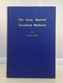 The Case Against Socialized Medicine: A Constructive Analysis of the Attempt to Collectivize American Medicine