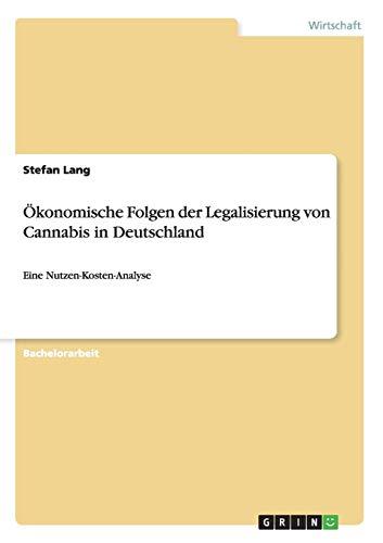 Ökonomische Folgen der Legalisierung von Cannabis in Deutschland: Eine Nutzen-Kosten-Analyse