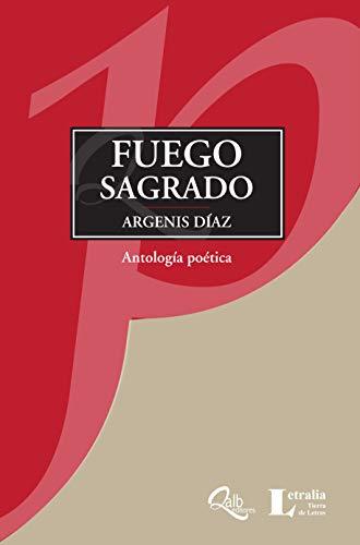 Fuego sagrado: Antología poética eBook: Díaz, Argenis: Amazon.es: Tienda Kindle