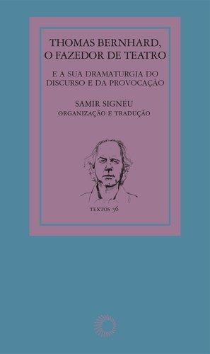 Thomas Bernhard: o fazedor de teatro: e a sua dramaturgia do discurso e da provocação: 36