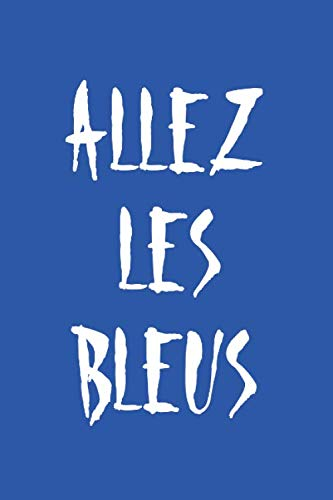 Allez les Bleus: Carnet de Notes - 100 pages - 7x10 pouces - papier ligné - pour les amoureux des bleus