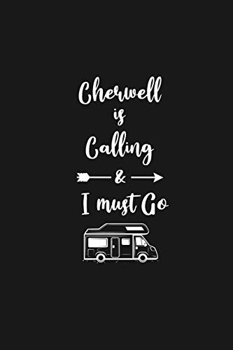 Cherwell is Calling and I Must Go: 6''x9'' Lined Writing Notebook Journal, 120 Pages, Best Novelty Birthday Santa Christmas Gift For Friends, Fathers, ... Cover With White Quote and White Trip Van.