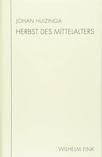 Herbst des Mittelalters: Studie über Lebens- und Gedankenformen des 14. und 15. Jahrhunderts in Frankreich und den Niederlanden (Huizinga Schriften). Neu übersetzt von Annette Wunschel