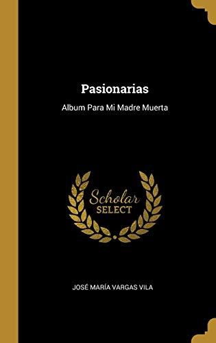 Pasionarias: Album Para Mi Madre Muerta (Spanish Edition)