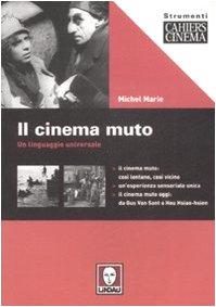 Il cinema muto. Un linguaggio universale. Ediz. illustrata