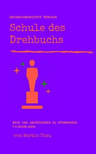 Schule des Drehbuchs: Wege und Abkürzungen zu spannenden Filmvorlagen