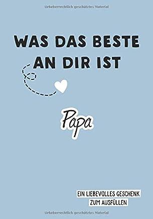 Was das Beste an dir ist Papa Ein liebevolles Geschenk zu Ausfüllen by Alexandra Lennarz