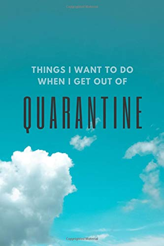 Things I Want To Do When I Get Out Of Quarantine: Quarantine Journal | College Ruled Lined Paper Notebook | Aesthetic Diary | 6 x 9 Inches | 120 Pages