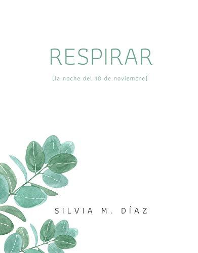 RESPIRAR: (la noche del 18 de noviembre) (Spanish Edition) de [Silvia M. Díaz]