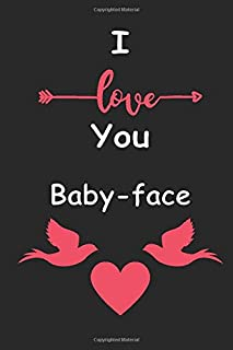 I Love You Baby-face: Love relationship apprecition birthday gift / Friendship gift / Valentine gift / Lined Notebook / Jo...