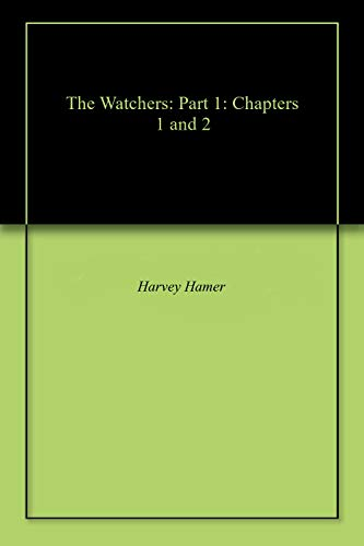 The Watchers: Part 1: Chapters 1 and 2