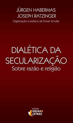 Dialética da secularização: Sobre razão e religião