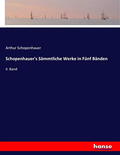 Schopenhauer's Sämmtliche Werke in Fünf Bänden: II. Band
